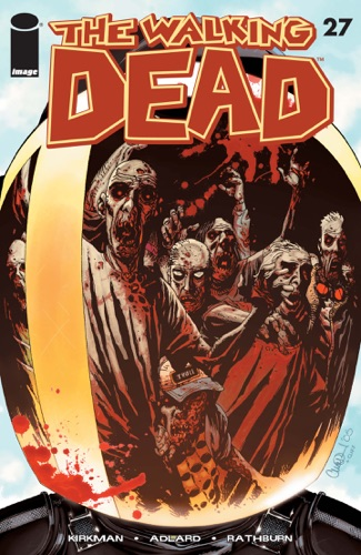 Robert Kirkman, Charlie Adlard, Cliff Rathburn & Rus Wooton - The Walking Dead #27