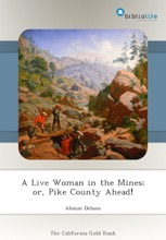 A Live Woman In The Mines; Or, Pike County Ahead!