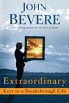 Extraordinary Keys To A Breakthrough Life
