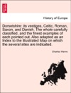 Dorsetshire Its Vestiges Celtic Roman Saxon And Danish The Whole Carefully Classified And The Finest Examples Of Each Pointed Out Also Adapted As An Index To The Illustrated Map On Which The Several Sites Are Indicated