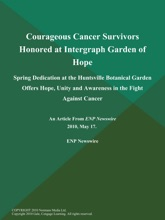 Courageous Cancer Survivors Honored at Intergraph Garden of Hope; Spring Dedication at the Huntsville Botanical Garden Offers Hope, Unity and Awareness in the Fight Against Cancer