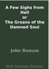 A Few Sighs From Hell Or The Groans Of The Damned Soul