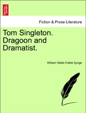 Download and Read Online Tom Singleton. Dragoon and Dramatist. VOL. II.