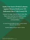 Saudi Iran Seek To Protect Lebanon Against Threat Of Strife Over STL Indictment--Berri Tells French PM Lebanese No Longer Trust Stl--Hariris Future Bloc Slams Aoun--Assad Says Syria Halted Security Cooperation With US Over Al-Qaeda Lebanon-Politics