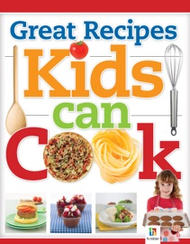 Great Recipes Kids Can Cook