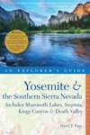 Explorers Guide Yosemite  The Southern Sierra Nevada Includes Mammoth Lakes Sequoia Kings Canyon  Death Valley A Great Destination Second Edition