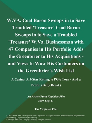 W.VA. Coal Baron Swoops in to Save Troubled 'Treasure' Coal Baron Swoops in to Save a Troubled 'Treasure' W.Va. Businessman with 47 Companies in His Portfolio Adds the Greenbrier to His Acquisitions - and Vows to Wow His Customers on the Greenbrier's Wish List: A Casino, A 5-Star Rating, A PGA Tour - and a Profit (Daily Break) image