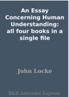 An Essay Concerning Human Understanding All Four Books In A Single File