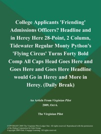 College Applicants Friending Admissions Officers Headline And In Herey Here 28 Point 2 Column Tidewater Regular Monty Python S Flying Circus Turns Forty Bold Comp All Caps Head Goes Here And Goes Here And Goes Here Headline Would Go In Herey And More In Herey Daily Break