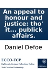 An Appeal To Honour And Justice Tho It Be Of His Worst Enemies By Daniel De Foe Being A True Account Of His Conduct In Publick Affairs