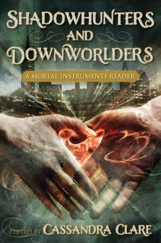 Cassandra Clare - Shadowhunters and Downworlders