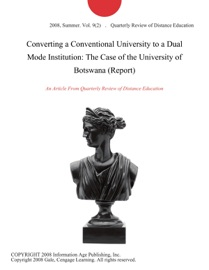 CONVERTING A CONVENTIONAL UNIVERSITY TO A DUAL MODE INSTITUTION: THE CASE OF THE UNIVERSITY OF BOTSWANA (REPORT)