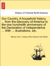 Our Country A Household History  From The Discovery Of America To The One Hundredth Anniversary Of The Declaration Of Independence  With  Illustrations Etc Volume One