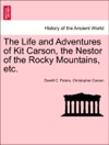 The Life And Adventures Of Kit Carson The Nestor Of The Rocky Mountains Etc