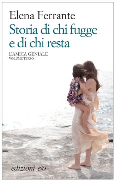 Storia di chi fugge e di chi resta by Elena Ferrante