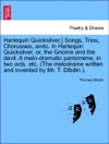 Harlequin Quicksilver Songs Trios Chorusses Andc In Harlequin Quicksilver Or The Gnome And The Devil A Melo-dramatic Pantomime In Two Acts Etc The Melodrame Written And Invented By Mr T Dibdin