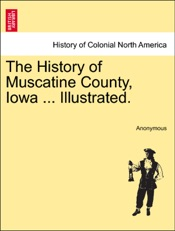 Download and Read Online The History of Muscatine County, Iowa ... Illustrated.