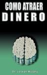 Como Atraer Dinero Por DrJoseph Murphy Autor De El Poder De La Mente Subconsciente