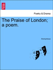 Download and Read Online The Praise of London; a poem.