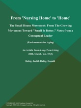 From 'Nursing Home' to 'Home': The Small House Movement: From the Growing Movement Toward