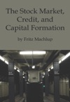 The Stock Market Credit And Capital Formation
