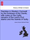 Rambles In Western Cornwall By The Footsteps Of The Giants With Notes On The Celtic Remains Of The Lands End District And The Islands Of Scilly