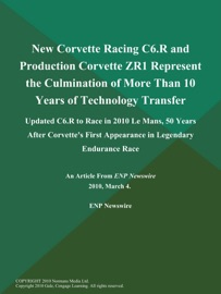 New Corvette Racing C6 R And Production Corvette Zr1 Represent The Culmination Of More Than 10 Years Of Technology Transfer Updated C6 R To Race In 2010 Le Mans 50 Years After Corvette S First Appearance In Legendary Endurance Race