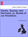 Danes Saxons And Normans Or Stories Of Our Ancestors