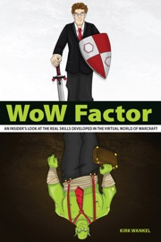 Wow Factor An Insider S Look At The Real Skills Developed In The Virtual World Of Warcraft
