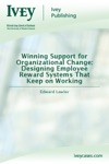 Winning Support For Organizational Change Designing Employee Reward Systems That Keep On Working