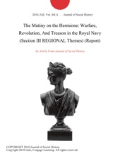 The Mutiny on the Hermione: Warfare, Revolution, And Treason in the Royal Navy (Section III REGIONAL Themes) (Report)