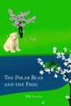 Polar Bear And The Frog A Tail Of Friendships