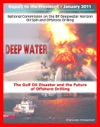 Deep Water The Gulf Oil Disaster And The Future Of Offshore Drilling - The Report Of The National Commission On The BP Deepwater Horizon Oil Spill And Offshore Drilling