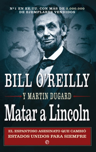 Bill O'Reilly & Martin Dugard - Matar a Lincoln