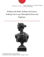 Walking with Death, Walking with Science, Walking with Living: Philosophical Praxis and Happiness.