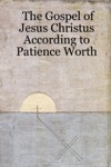 The Gospel Of Jesus Christus According To Patience Worth