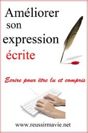Améliorer son expression écrite - Michèle Longour & www.reussirmavie.net