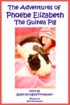 The Adventures Of Phoebe Elizabeth The Guinea Pig
