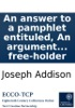 An answer to a pamphlet entituled, An argument to prove the affections of the people of England to be the best security of the government. By the author of The free-holder