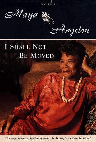 Maya Angelou - I Shall Not Be Moved