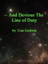 --And Devious The Line Of Duty