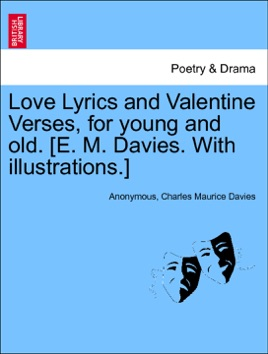 Love Lyrics and Valentine Verses, for young and old  [E  M  Davies  With  illustrations ]