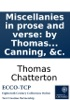 Miscellanies In Prose And Verse: By Thomas Chatterton, The Supposed Author Of The Poems Published Under The Names Of Rowley, Canning, &c.