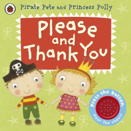 Please And Thank You A Pirate Pete And Princess Polly Book Enhanced Edition
