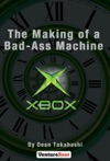 Xbox The Making Of A Bad-Ass Machine