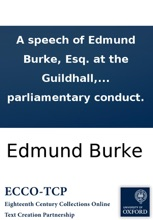 A speech of Edmund Burke, Esq. at the Guildhall, in Bristol: previous to the late election in that city, upon certain points relative to his parliamentary conduct.
