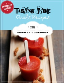 Tasting Table Chefs Recipes Summer Cookbook 2012 Enhanced Edition