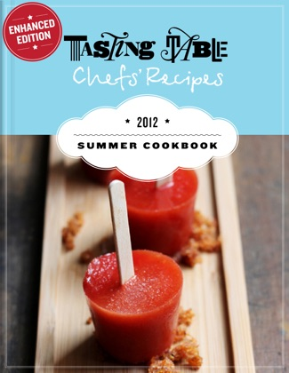 Tasting Table Chefs' Recipes: Summer Cookbook 2012 (Enhanced Edition) book cover