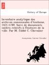 Inventaire Analytique Des Archives Communales DAmboise 1421-1789 Suivi De Documents Inedits Relatifs A Lhistoire De La Ville Par M Labbe C Chevalier