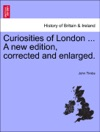 Curiosities Of London  A New Edition Corrected And Enlarged
